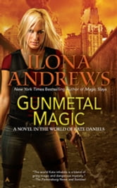 Gunmetal Magic - A Novel in the World of Kate Daniels ebook by Ilona Andrews