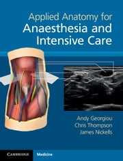 Applied Anatomy for Anaesthesia and Intensive Care ebook by Andy Georgiou,Chris Thompson,Dr James Nickells