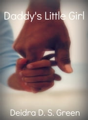 Daddy's Little Girl ebook by Deidra D. S. Green