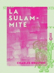 La Sulammite - Mélodrame en cinq actes et en vers ebook by Charles Bruston