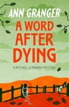 A Word After Dying - (Mitchell & Markby 10) ebook by Ann Granger