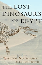 The Lost Dinosaurs of Egypt ebook by William Nothdurft, Josh Smith