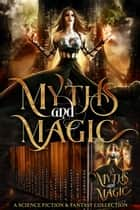 Myths & Magic - A Science Fiction and Fantasy Collection ebook by Kerry Adrienne, Bec McMaster, Felicia Beasley, L.B. Gilbert, Jade Kerrion, Anne Renwick, Lisa Lace, Shayne Silvers, Marilyn Peake, Melle Amade, Michael Trozzo, Lily Thorn, Ilana Waters, Erin Richards, R. E. Vance, Cheri Schmidt, Tristan Hunt, CC Dragon, Bradon Nave, D.A. Roach, Katalina Leon, Boone Brux, Eric Padilla