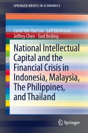 National Intellectual Capital and the Financial Crisis in Indonesia, Malaysia, The Philippines, and Thailand ebook by Carol Yeh-Yun Lin,Leif Edvinsson,Jeffrey Chen,Tord Beding