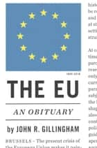 The EU - An Obituary ebook by John R. Gillingham