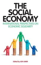 The Social Economy - International Perspectives on Economic Solidarity ebook by Ash Amin