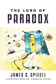 The Lord of Paradox ebook by James S. Spiegel,Charlie Spear