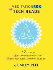 MeditationRok for Tech-Heads - 17 Steps to Get Answers in Meditation and Sort Your Business from the Inside Out ebook by Emily Pitt