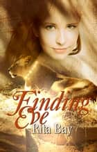 Finding Eve ebook by Rita Bay