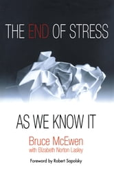 The End of Stress As We Know It ebook by Bruce S. McEwen,Elizabeth Lasley