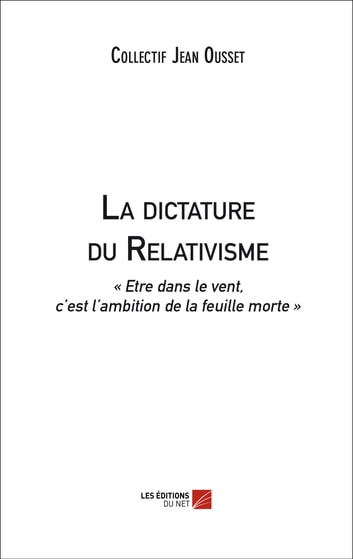 La dictature du Relativisme ebook by Collectif Jean Ousset