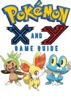 Pokémon X Walkthrough and Pokémon Y Walkthrough Ultımate Game Guides ebook by Game Ultımate Game Guides