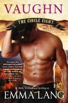 The Circle Eight: Vaughn ebook by Emma Lang