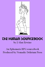 The Human Sourcebook: An Ephemeris RPG supplement ebook by J Alan Erwine