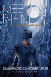 Meeting Infinity ebook by Jonathan Strahan,Gwyneth Jones,Nancy Kress