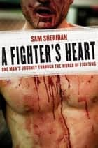 A Fighter's Heart ebook by Sam Sheridan