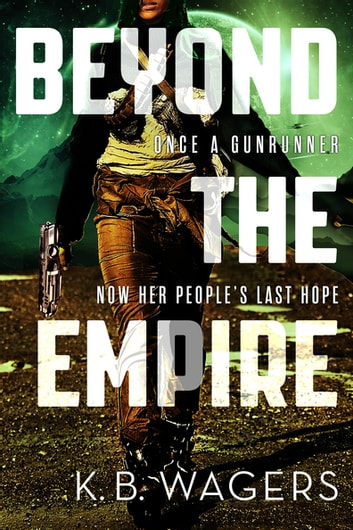 Beyond the Empire - The Indranan War, Book 3 ebook by K. B. Wagers