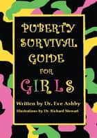 Puberty Survival Guide for Girls ebook by Dr. Eve Ashby