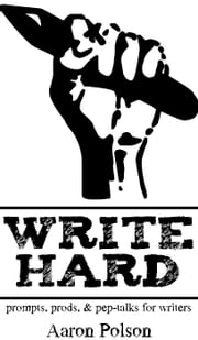 Write Hard: Prompts, Prods, and Pep-Talks for Writers ebook by Aaron Polson