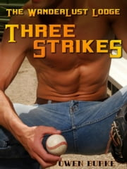 Three Strikes (WanderLust Lodge Gay Sex Collection) ebook by Owen Burke