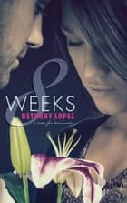 8 Weeks ebook by Bethany Lopez