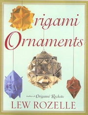 Origami Ornaments - The Ultimate Kusudama Book ebook by Lew Rozelle