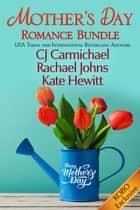 Mother's Day Romance Bundle ebook by C. J. Carmichael,Rachael Johns,Kate Hewitt