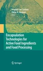 Encapsulation Technologies for Active Food Ingredients and Food Processing ebook by N.J. Zuidam,Viktor Nedovic