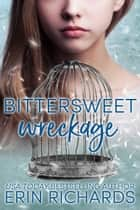 Bittersweet Wreckage ebook by Erin Richards
