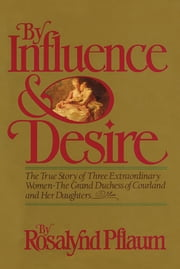 By Influence & Desire ebook by Rosalynd Pflaum