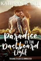 Paradise by the Dashboard Light ebook by Kathryn R. Biel