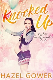 Knocked Up, By Her Best Friend's Dad. ebook by Hazel Gower
