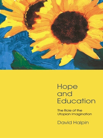 Hope and Education - The Role of the Utopian Imagination ebook by Professor David Halpin,David Halpin