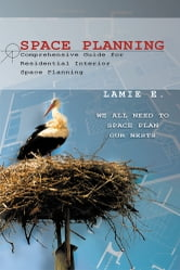 Space Planning - Comprehensive Guide for Residential Interior Space Planning ebook by Lamie E.