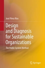 Design and Diagnosis for Sustainable Organizations - The Viable System Method ebook by José M. Pérez Ríos