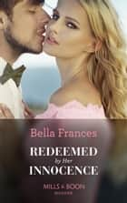 Redeemed By Her Innocence (Mills & Boon Modern) ebook by Bella Frances