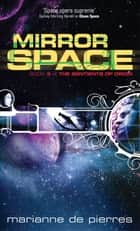 Mirror Space - Book Three of the Sentients of Orion ebook by Marianne de Pierres
