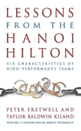 Lessons from the Hanoi Hilton - Six Characteristics of High Performance Teams ebook by Peter Fretwell,Taylor  B. Kiland