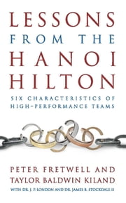 Lessons from the Hanoi Hilton - Six Characteristics of High Performance Teams ebook by Peter Fretwell,Taylor  B. Kiland,Jack London