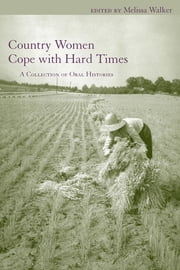 Country Women Cope with Hard Times - A Collection of Oral Histories ebook by Melissa Walker,Carol Bleser