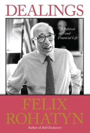 Dealings - A Political and Financial Life ebook by Felix G. Rohatyn