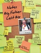 Notes My Father Left Me ebook by Ray Iallonardo
