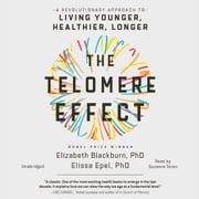 The Telomere Effect - A Revolutionary Approach to Living Younger, Healthier, Longer audiobook by Dr. Elizabeth Blackburn, Dr. Elissa Epel