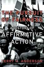 The Pursuit of Fairness - A History of Affirmative Action ebook by Terry H. Anderson
