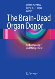 The Brain-Dead Organ Donor - Pathophysiology and Management ebook by Dimitri Novitzky,David K. C. Cooper