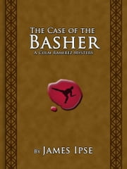 The Case of the Basher - A Colm Ramirez Mystery ebook by James Ipse