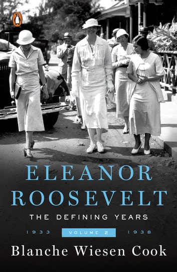 Eleanor Roosevelt, Volume 2 - The Defining Years, 1933-1938 ebook by Blanche Wiesen Cook