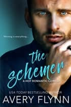 The Schemer (A Hot Romantic Comedy) ebook by Avery Flynn