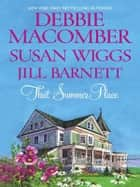 That Summer Place - An Anthology ebook by Susan Wiggs, Jill Barnett, Debbie Macomber