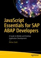 JavaScript Essentials for SAP ABAP Developers - A Guide to Mobile and Desktop Application Development ebook by Rehan Zaidi